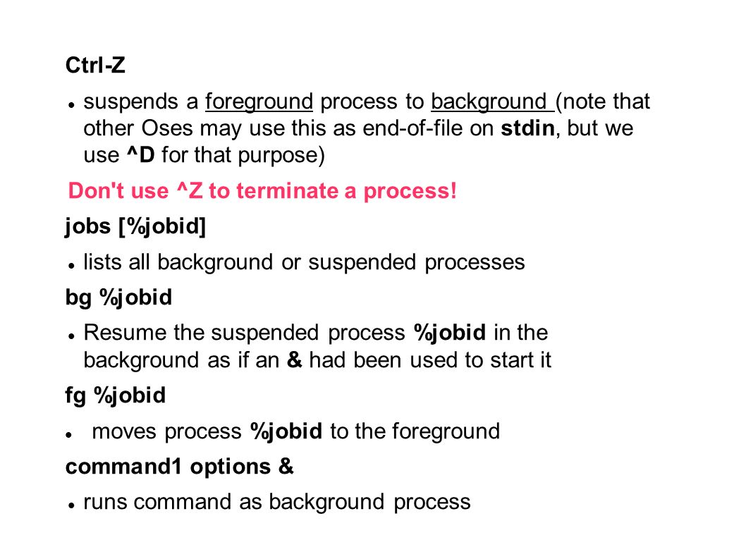 Don t use ^Z to terminate a process! jobs [%jobid]